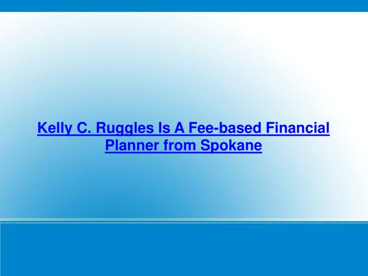Kelly C. Ruggles Is A Fee-based Financial Planner from Spokane