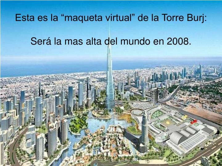 "Esta es la ""maqueta virtual"" de la Torre Burj:"