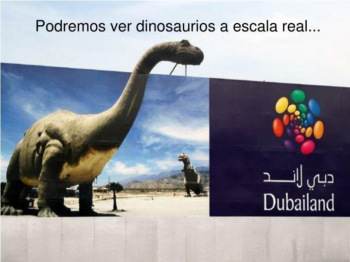 Podremos ver dinosaurios a escala real...