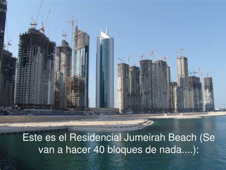 Este es el Residencial Jumeirah Beach (Se van a hacer 40 bloques de nada....):