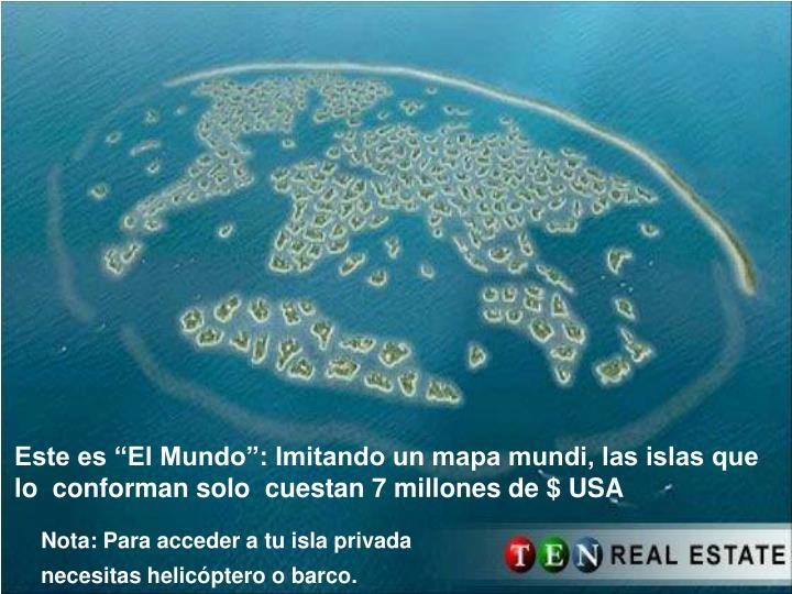 """Este es """"El Mundo"""": Imitando un mapa mundi, las islas que lo  conforman solo  cuestan 7 millones de $ USA"""