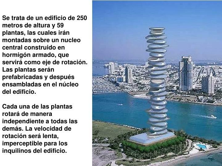 Se trata de un edificio de 250 metros de altura y 59 plantas, las cuales irán montadas sobre un nucleo central construido en hormigón armado, que servirá como eje de rotación. Las plantas serán prefabricadas y después ensambladas en el núcleo del edificio.