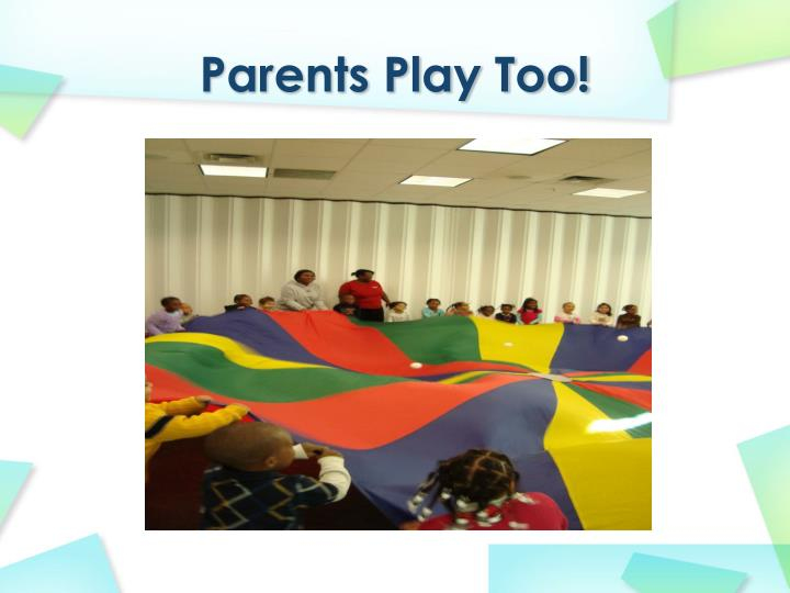 Parents Play Too!