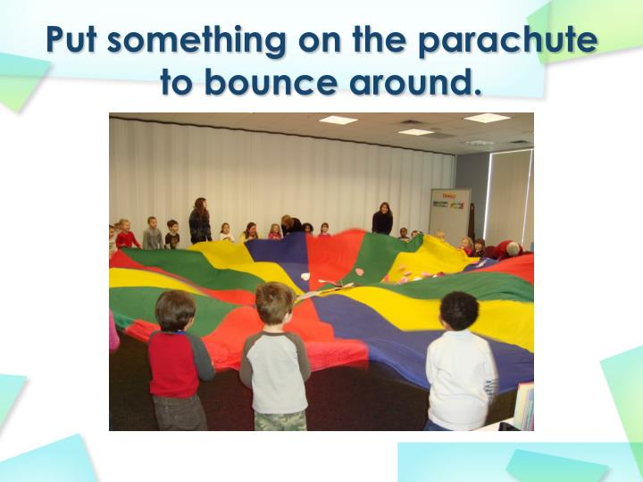 Put something on the parachute to bounce around.