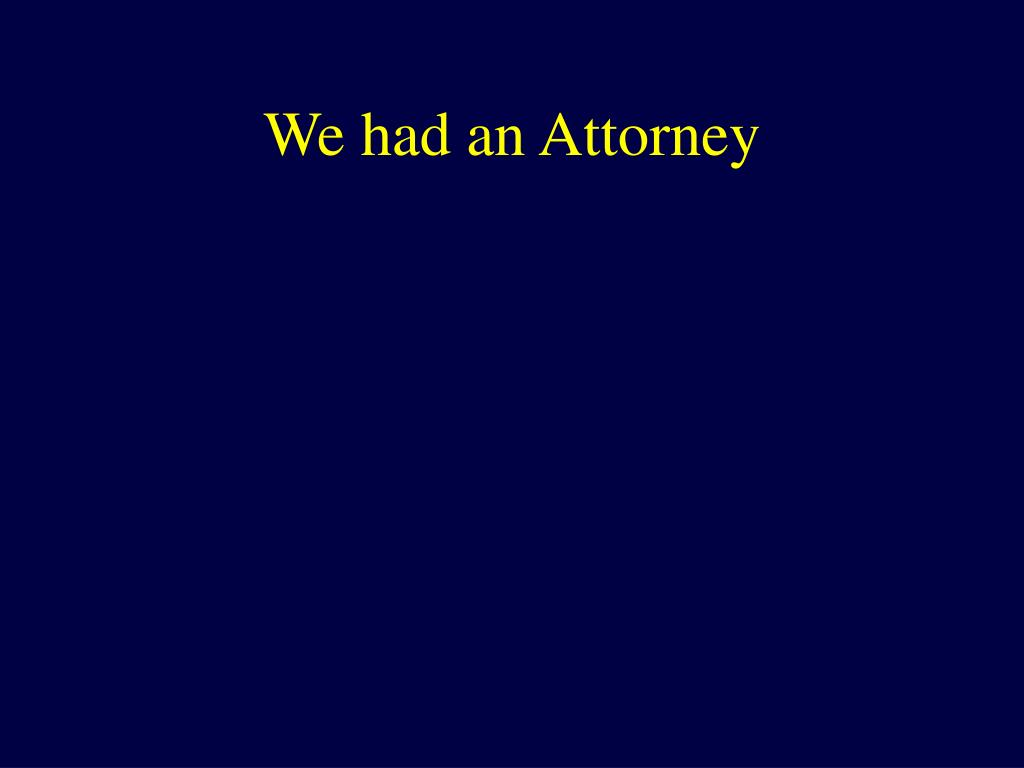 We had an Attorney