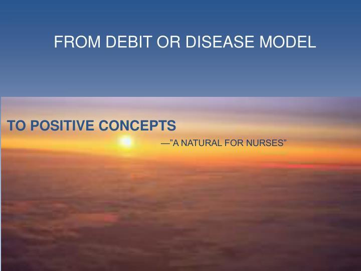 FROM DEBIT OR DISEASE MODEL