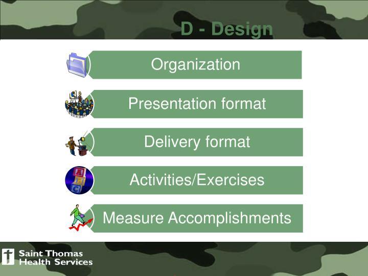 D - Design