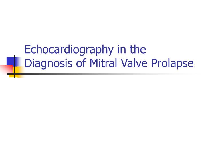 Echocardiography in the diagnosis of mitral valve prolapse