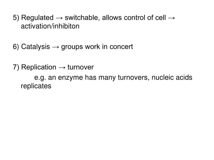 5) Regulated → switchable, allows control of cell → activation/inhibiton