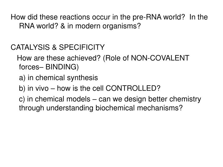 How did these reactions occur in the pre-RNA world?  In the RNA world? & in modern organisms?