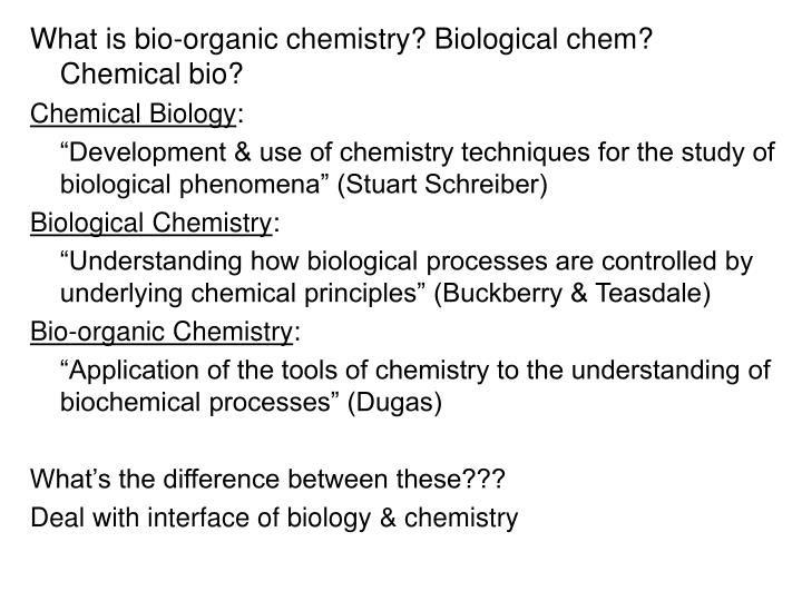 What is bio-organic chemistry? Biological chem? Chemical bio?