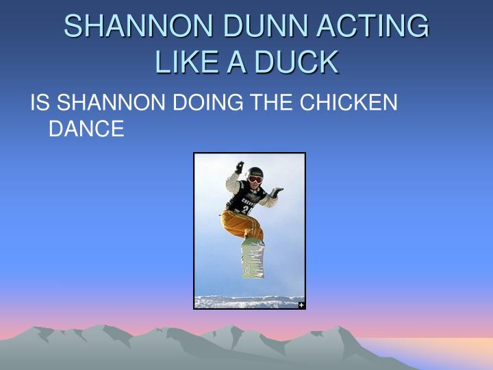 SHANNON DUNN ACTING LIKE A DUCK