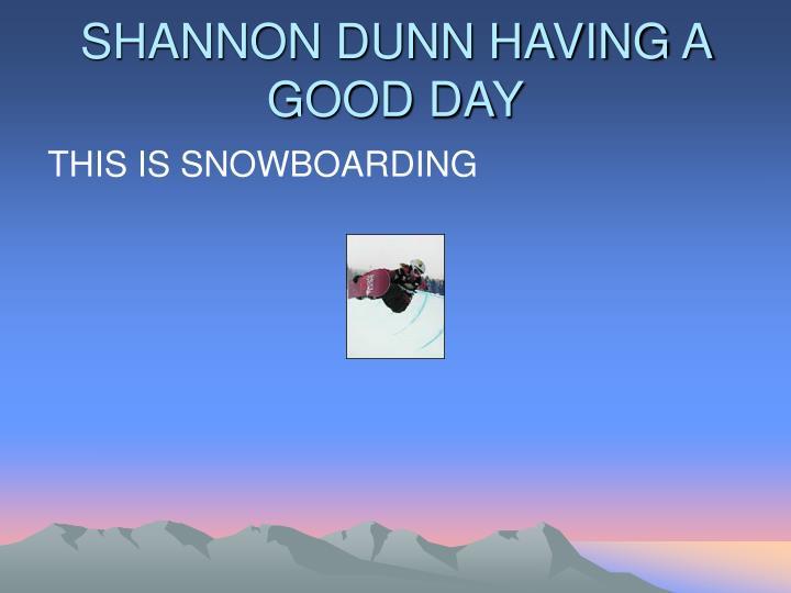 SHANNON DUNN HAVING A GOOD DAY