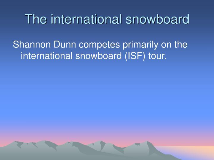 The international snowboard