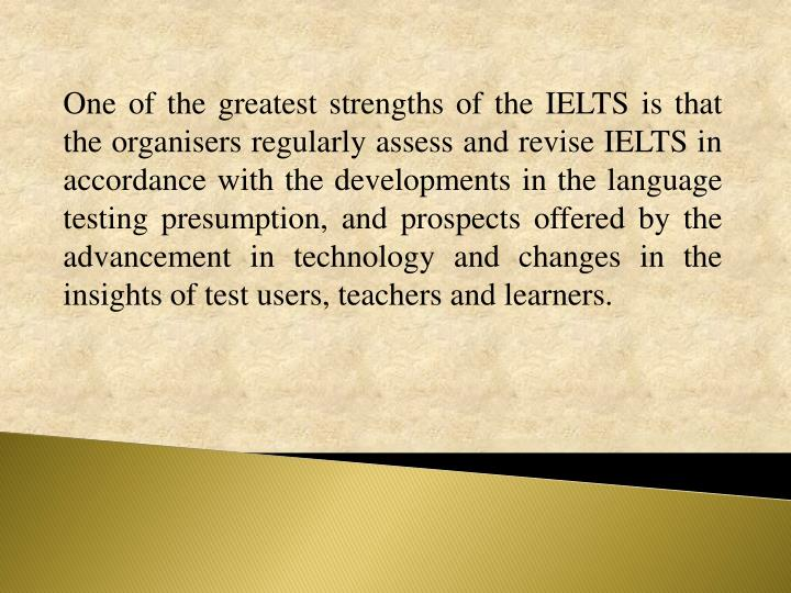 One of the greatest strengths of the IELTS is that the