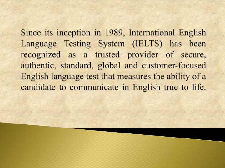 Since its inception in 1989, International English Language Testing System (IELTS) has been