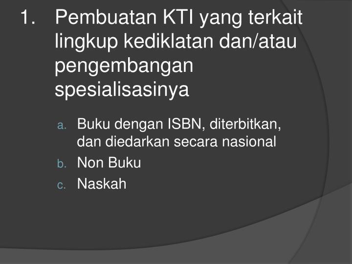 Pembuatan KTI yang terkait lingkup kediklatan dan/atau pengembangan spesialisasinya