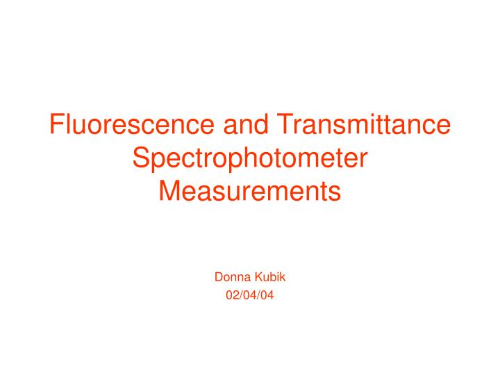 Fluorescence and transmittance spectrophotometer measurements