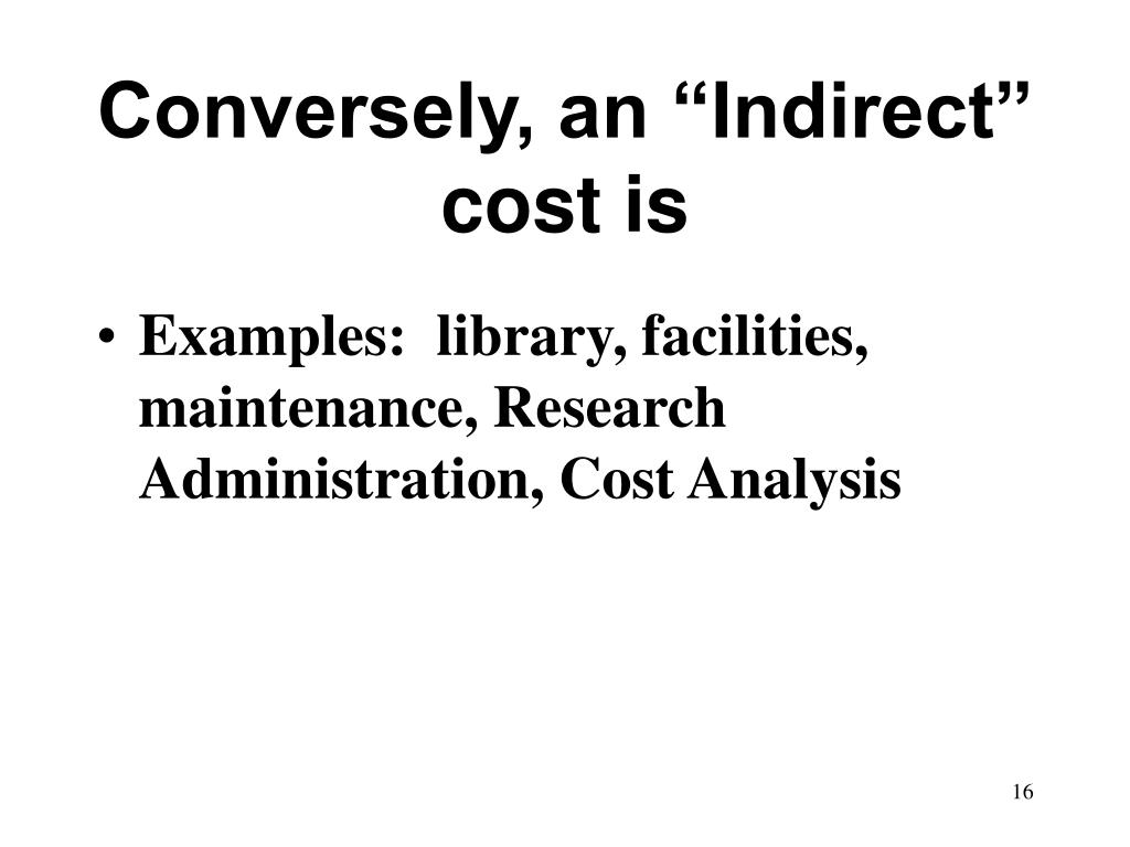 "Conversely, an ""Indirect"" cost is"