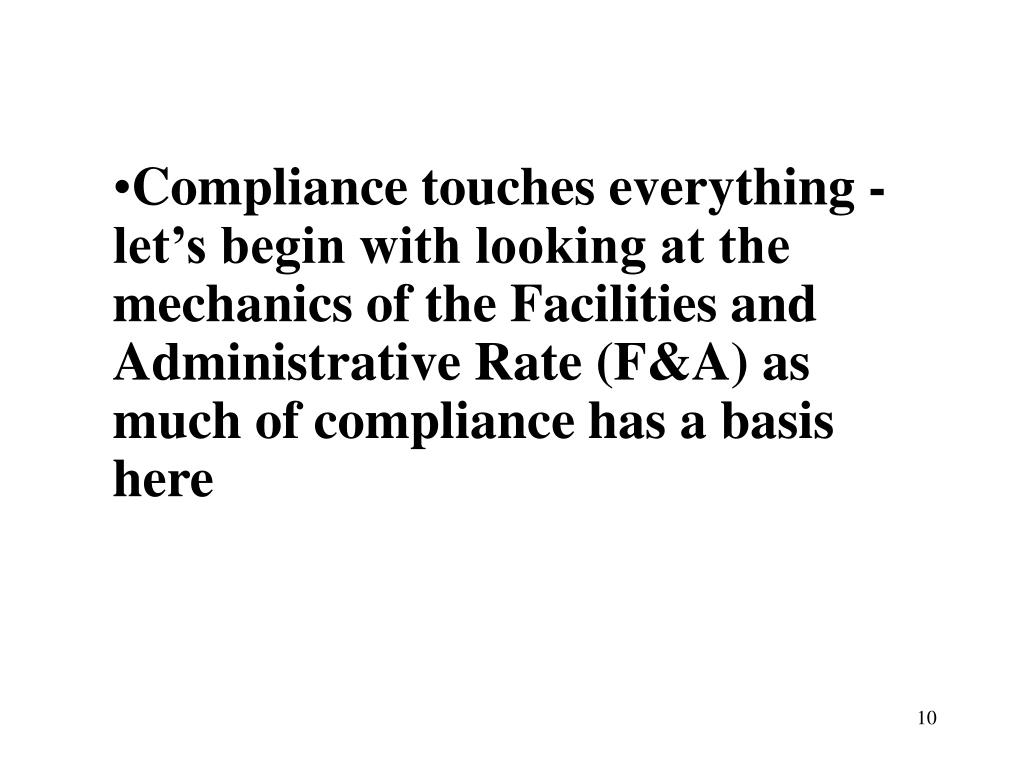 Compliance touches everything - let's begin with looking at the mechanics of the Facilities and Administrative Rate (F&A) as much of compliance has a basis here