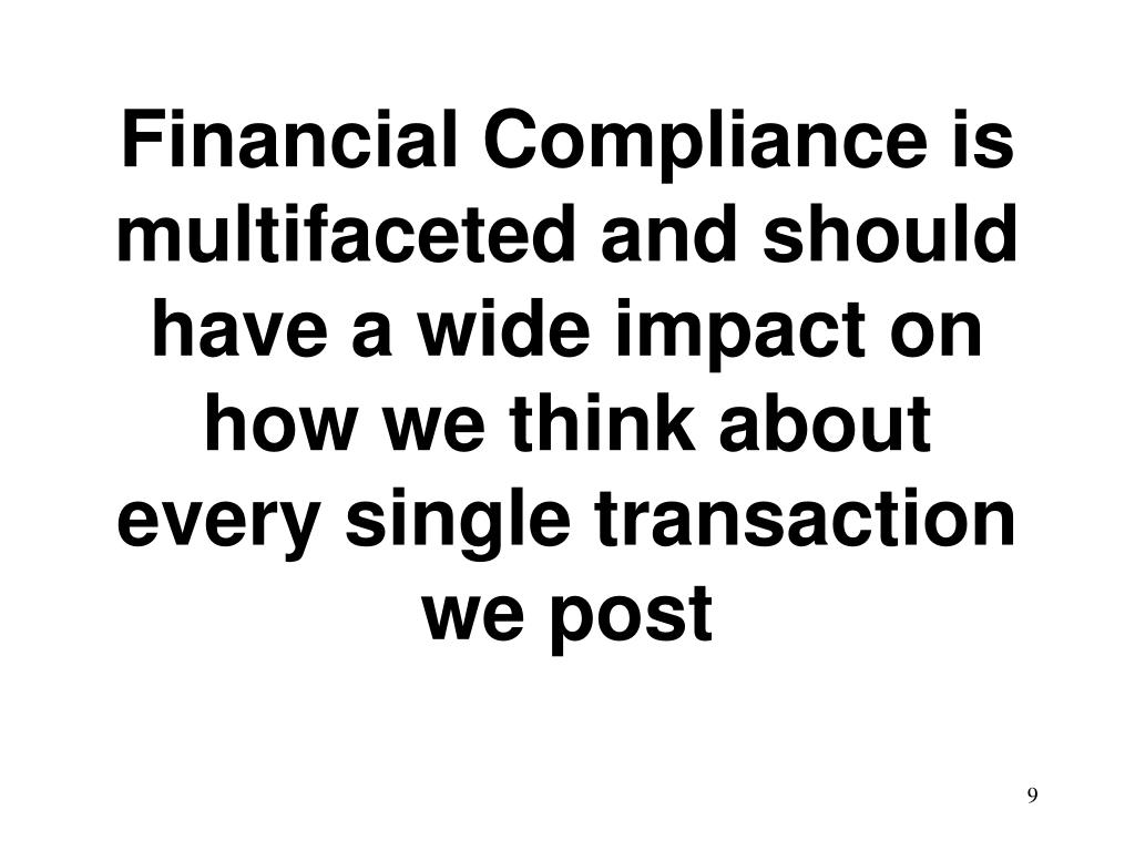 Financial Compliance is multifaceted and should have a wide impact on how we think about every single transaction we post