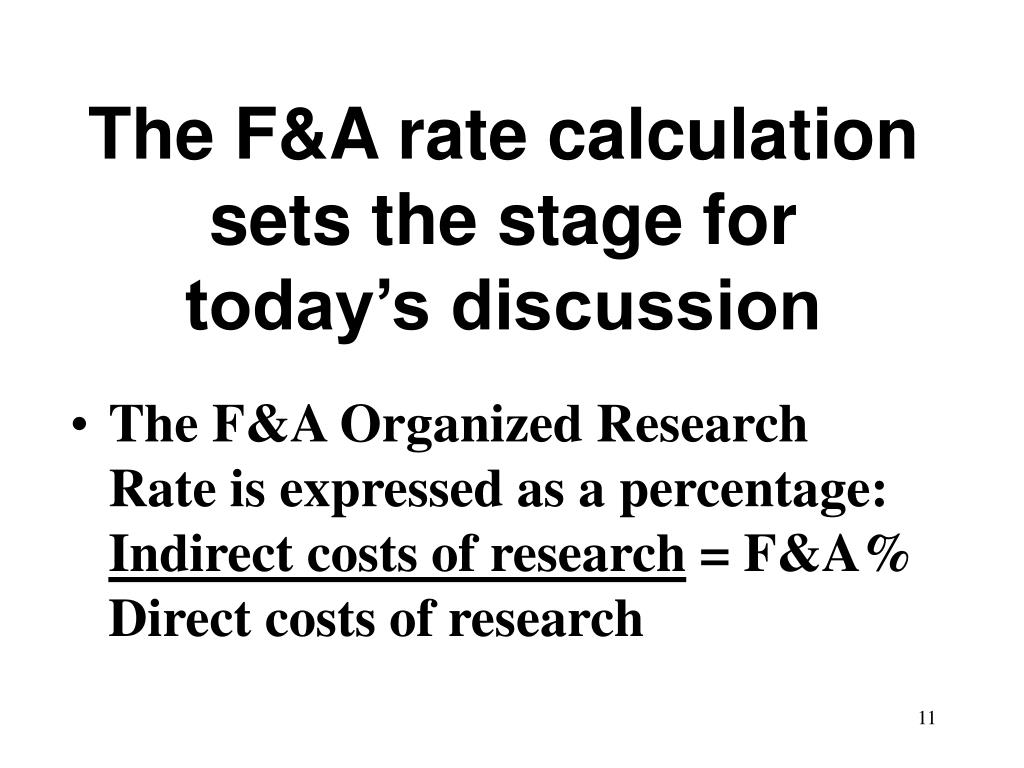 The F&A rate calculation sets the stage for today's discussion