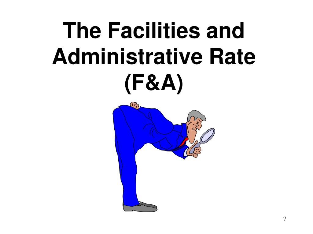 The Facilities and Administrative Rate (F&A)