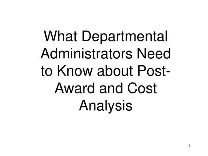 What departmental administrators need to know about post award and cost analysis