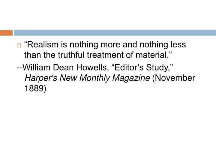 """Realism is nothing more and nothing less than the truthful treatment of material."""