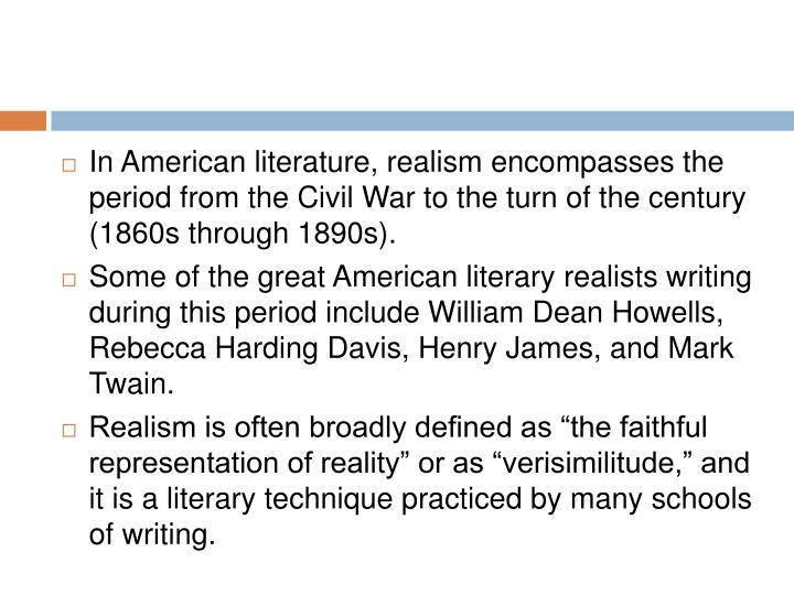 In American literature, realism encompasses the period from the Civil War to the turn of the century (1860s through 1890s).