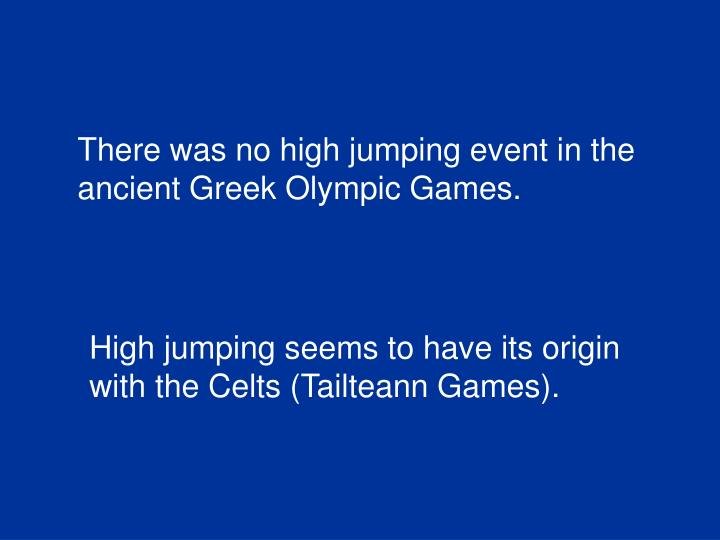 There was no high jumping event in the