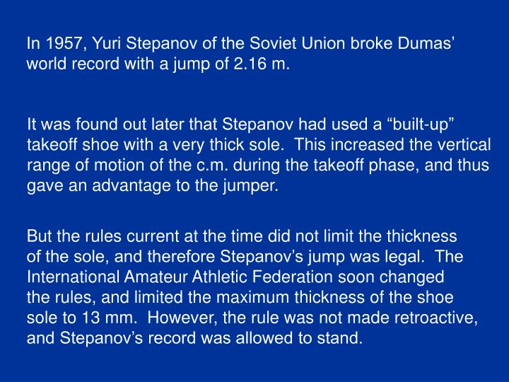 In 1957, Yuri Stepanov of the Soviet Union broke Dumas'