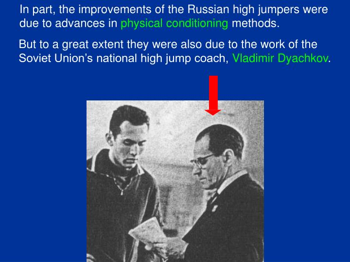 In part, the improvements of the Russian high jumpers were