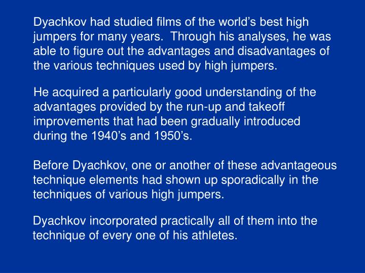 Dyachkov had studied films of the world's best high