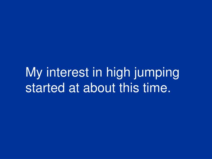 My interest in high jumping
