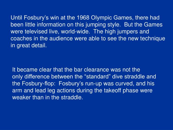Until Fosbury's win at the 1968 Olympic Games, there had