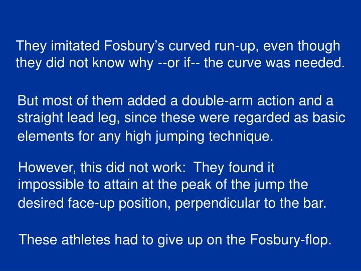 They imitated Fosbury's curved run-up, even though