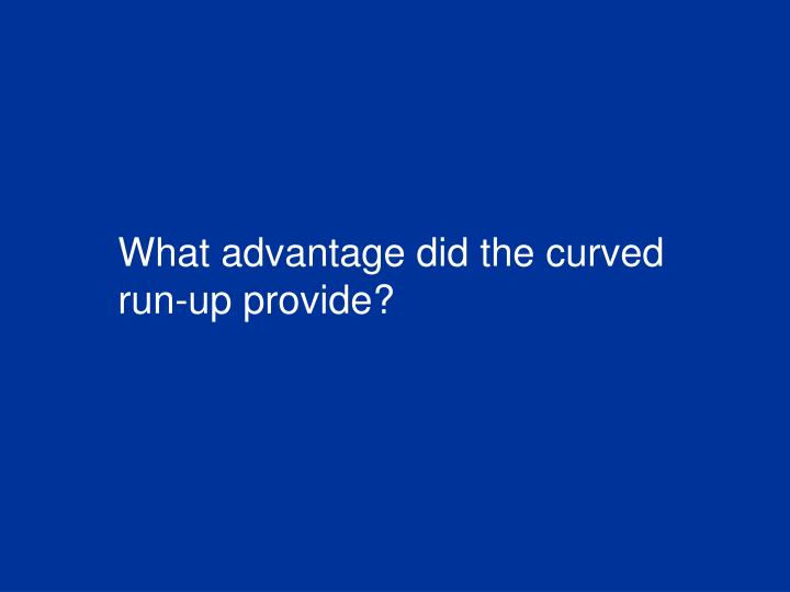 What advantage did the curved