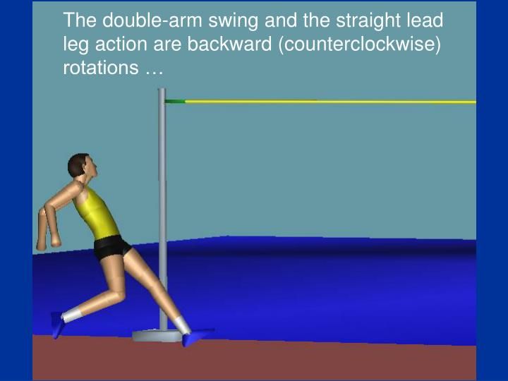 The double-arm swing and the straight lead