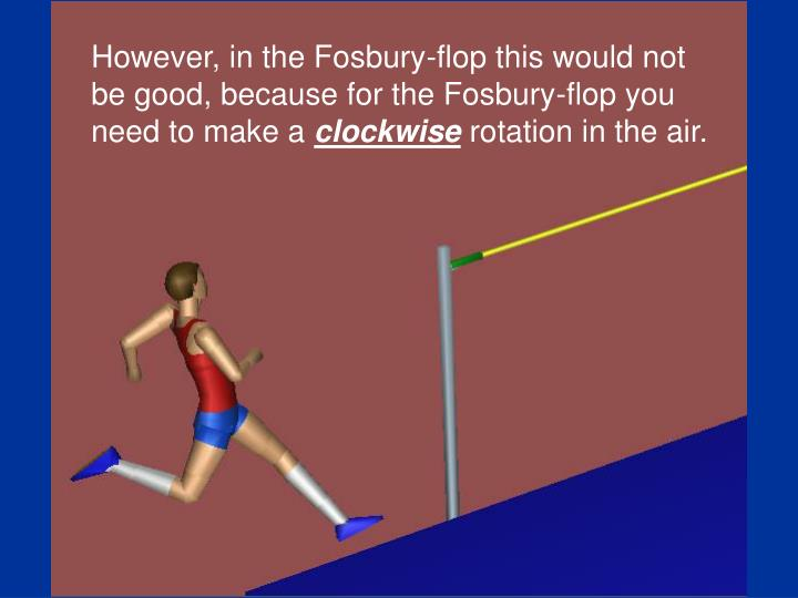 However, in the Fosbury-flop this would not