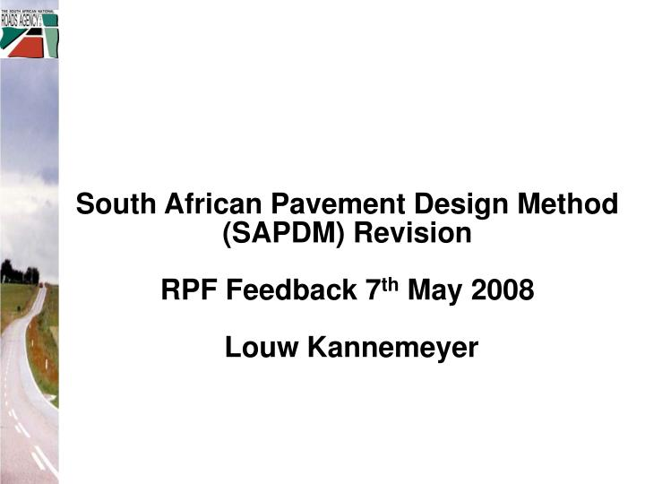 South african pavement design method sapdm revision rpf feedback 7 th may 2008 louw kannemeyer