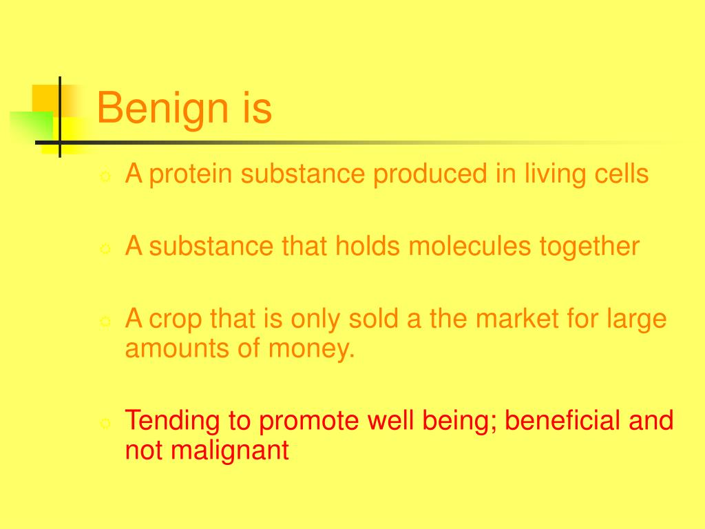 Benign is