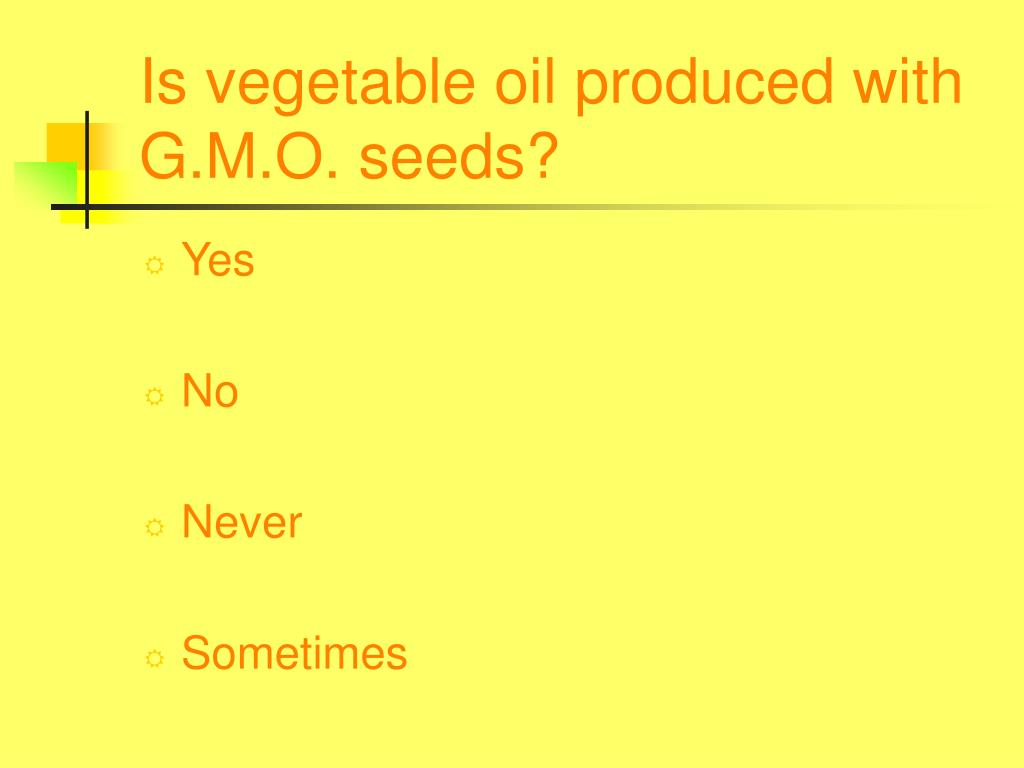 Is vegetable oil produced with G.M.O. seeds?
