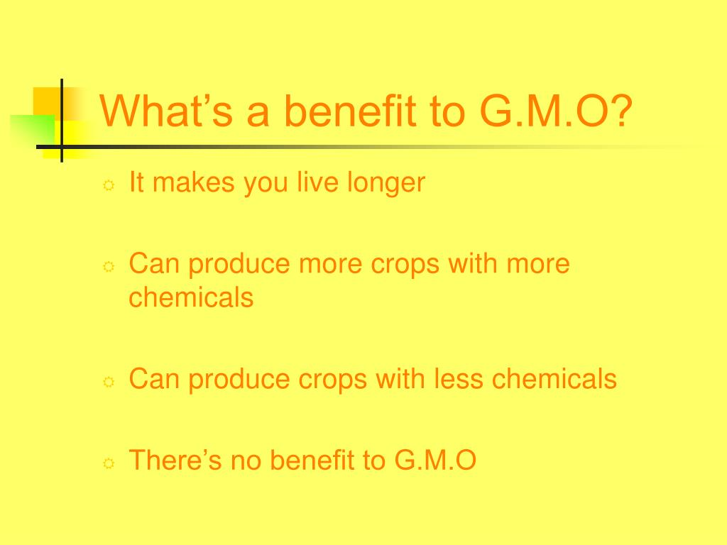 What's a benefit to G.M.O?