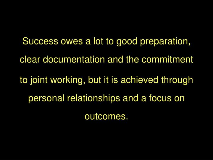 Success owes a lot to good preparation, clear documentation and the commitment