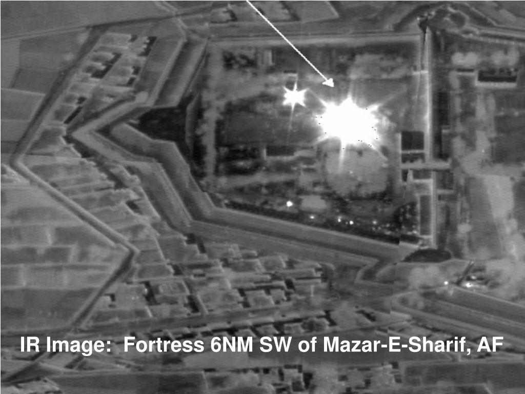 IR Image:  Fortress 6NM SW of Mazar-E-Sharif, AF