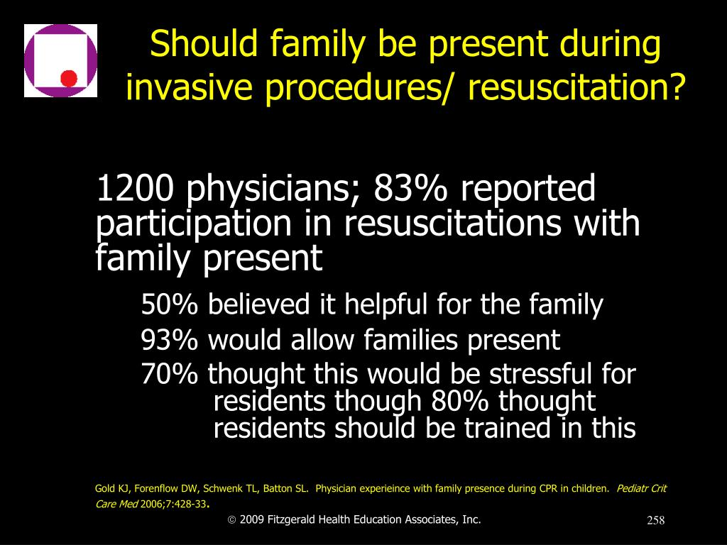 Should family be present during invasive procedures/ resuscitation?