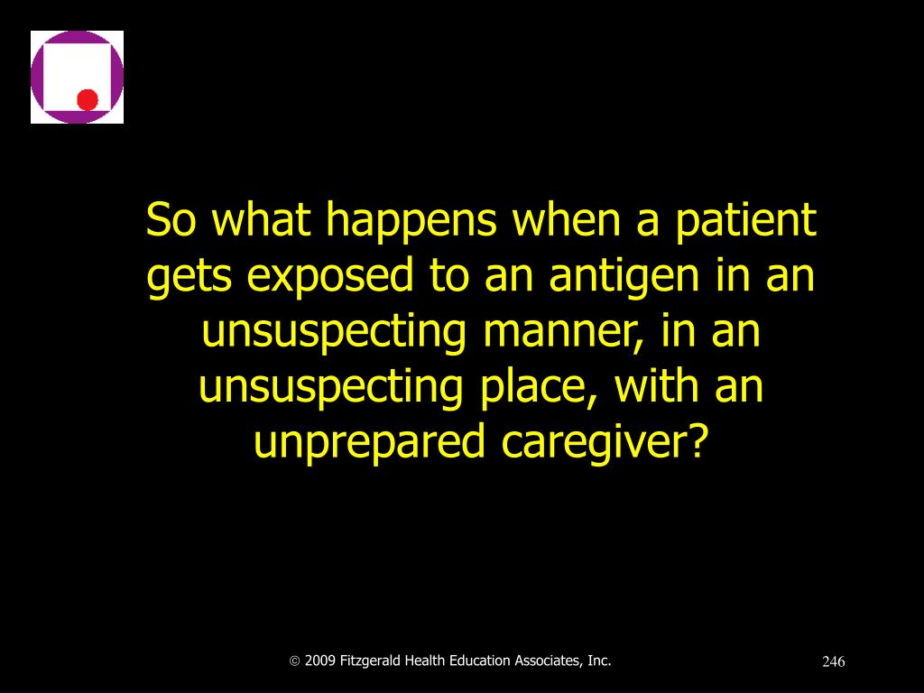 So what happens when a patient gets exposed to an antigen in an unsuspecting manner, in an unsuspecting place, with an unprepared caregiver?