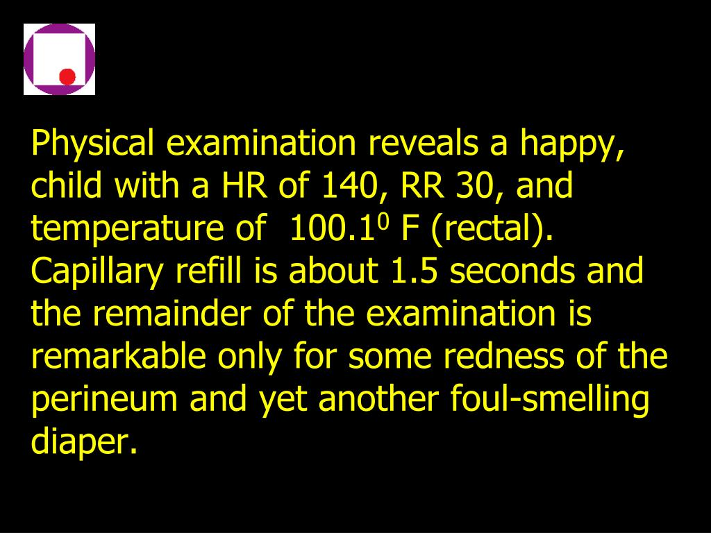 Physical examination reveals a happy, child with a HR of 140, RR 30, and temperature of  100.1