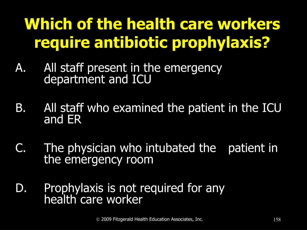 Which of the health care workers require antibiotic prophylaxis?